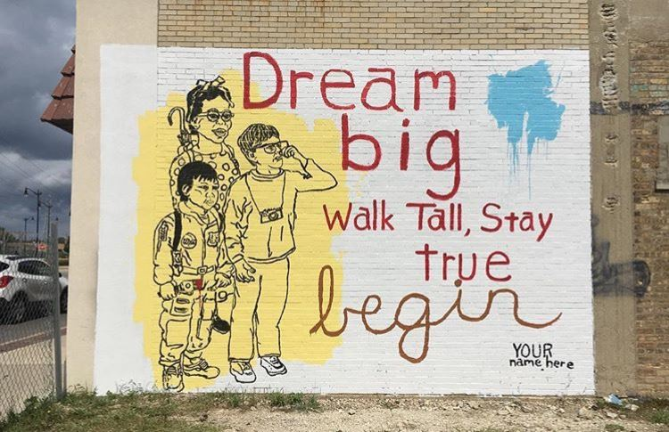 Tim Kerr Mural: Dream big Walk Tall, Stay true, begin Your name here